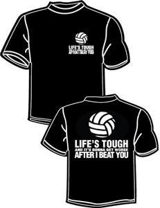 Tandem sport volleyball life 39 s tough t shirt volleyball for Life is good volleyball t shirt