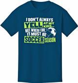 Utopia Adult Yell At My Kids Soccer T-Shirt