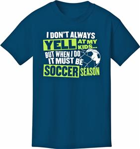 Utopia Adult Yell At My Kids Soccer T-Shirt