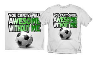 "Coed Soccer ""You Can't Spell Awesome"" T-shirts"