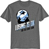 Utopia Adult/Youth Losing Is Ok Soccer T-Shirt